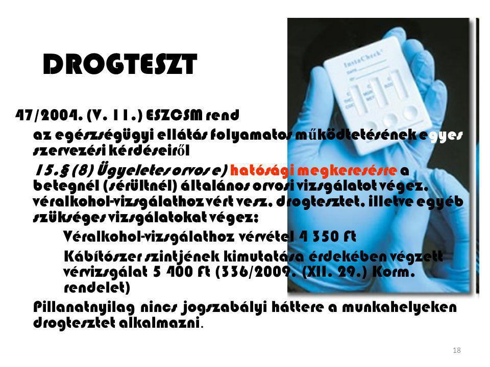18 DROGTESZT 47/2004. (V. 11.) ESZCSM rendelet az egészségügyi ellátás folyamatos m ű ködtetésének egyes szervezési kérdéseir ő l 15.§ (8) Ügyeletes o
