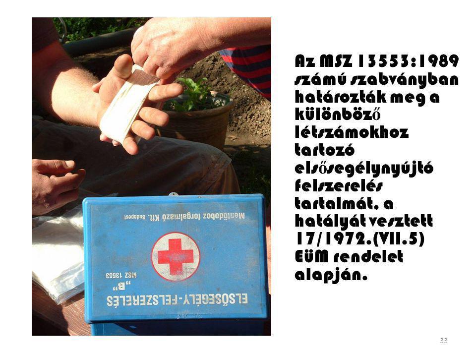 33 Az MSZ 13553:1989 számú szabványban határozták meg a különböz ő létszámokhoz tartozó els ő segélynyújtó felszerelés tartalmát, a hatályát vesztett