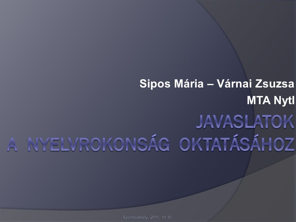 Sipos Mária – Várnai Zsuzsa MTA NytI Szombathely, 2011. 11.10.