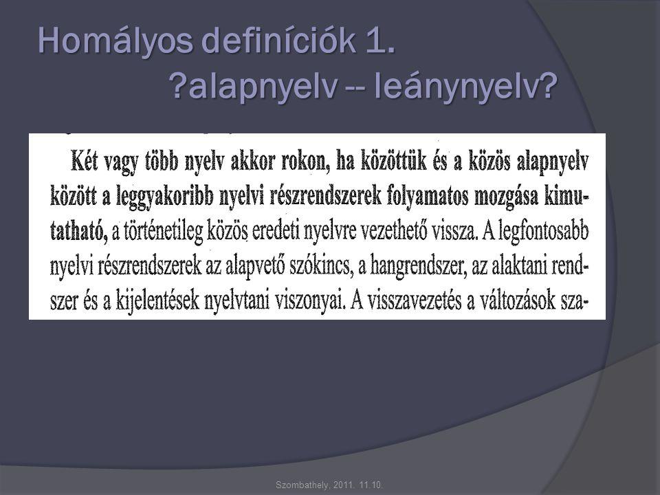 Homályos definíciók 1. alapnyelv -- leánynyelv Szombathely, 2011. 11.10.