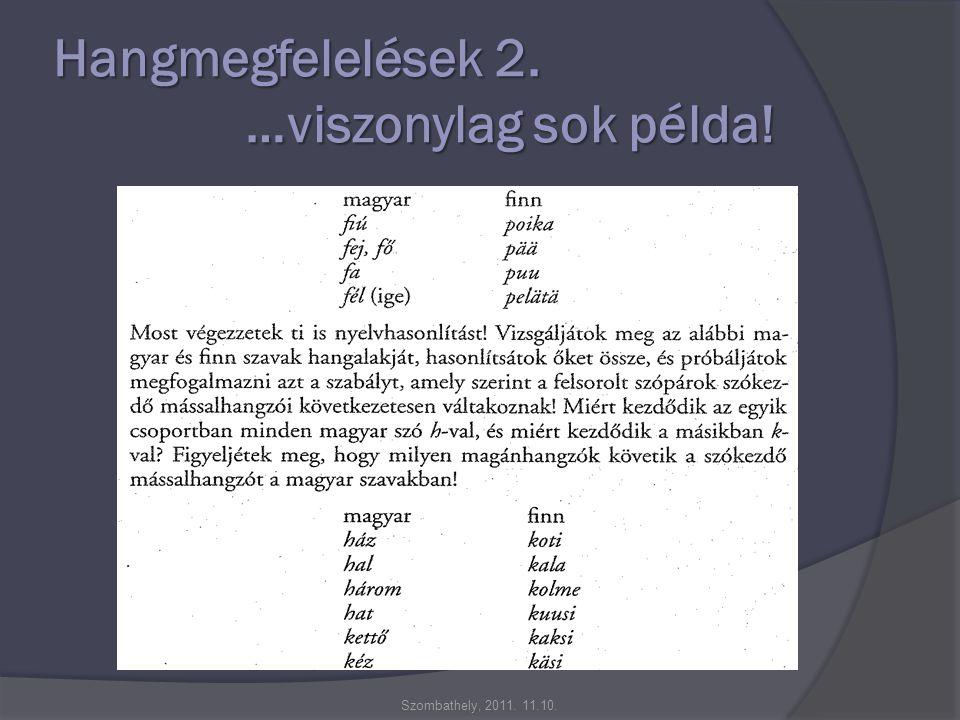 Hangmegfelelések 2. …viszonylag sok példa! Szombathely, 2011. 11.10.
