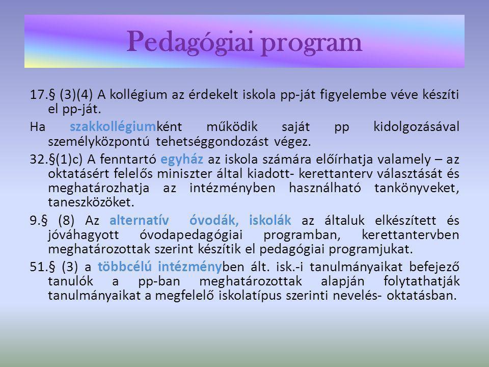 Pedagógiai program • 26.§ (4) A többcélú intézmény egységes, valamennyi nevelési- oktatási feladatot átfogó pedagógiai programot, ennek keretein belül az egyes feladatok ellátásához óvodai nevelési progr.-ot, iskolai helyi tantervet, kollégiumi pp-ot használ.