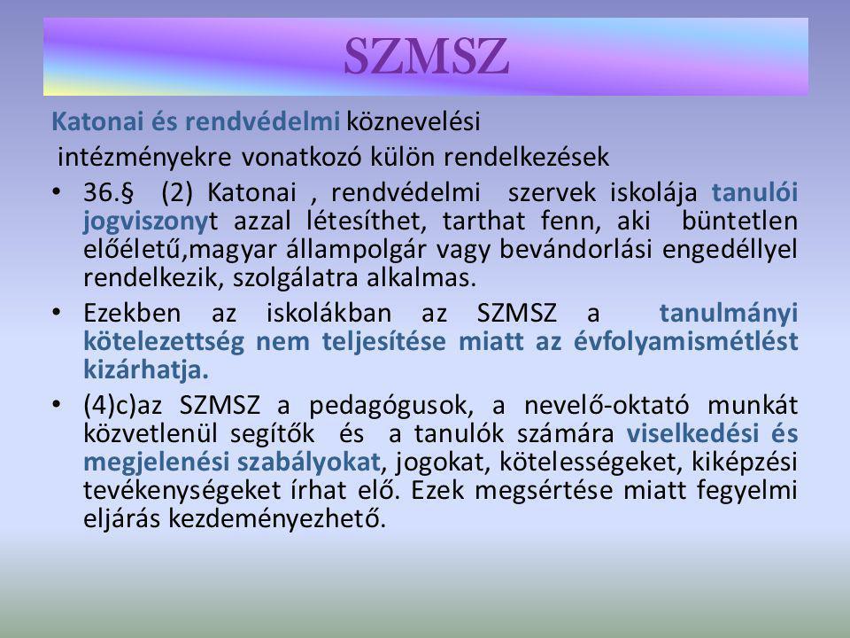 SZMSZ szabályozási köre: A működés rendjét: gyerekek, tanulók, alkalmazottak és a vezetők intézményben való tartózkodásának rendjét.