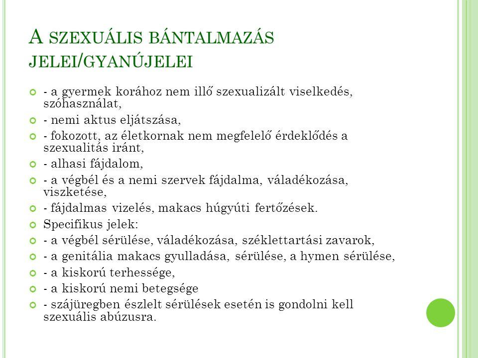 A SZEXUÁLIS BÁNTALMAZÁS JELEI / GYANÚJELEI - a gyermek korához nem illő szexualizált viselkedés, szóhasználat, - nemi aktus eljátszása, - fokozott, az