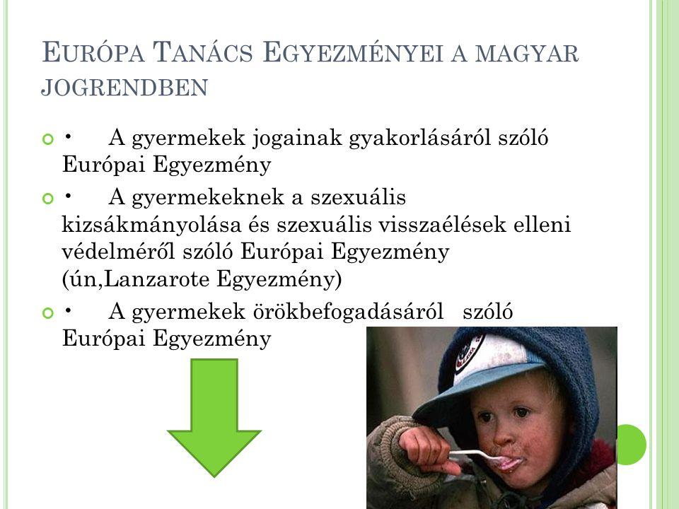 E URÓPA T ANÁCS E GYEZMÉNYEI A MAGYAR JOGRENDBEN •A gyermekek jogainak gyakorlásáról szóló Európai Egyezmény •A gyermekeknek a szexuális kizsákmányolá