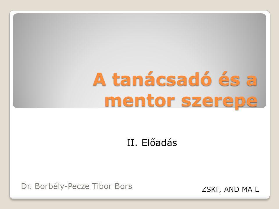 A tanácsadó és a mentor szerepe Dr. Borbély-Pecze Tibor Bors ZSKF, AND MA L II. Előadás