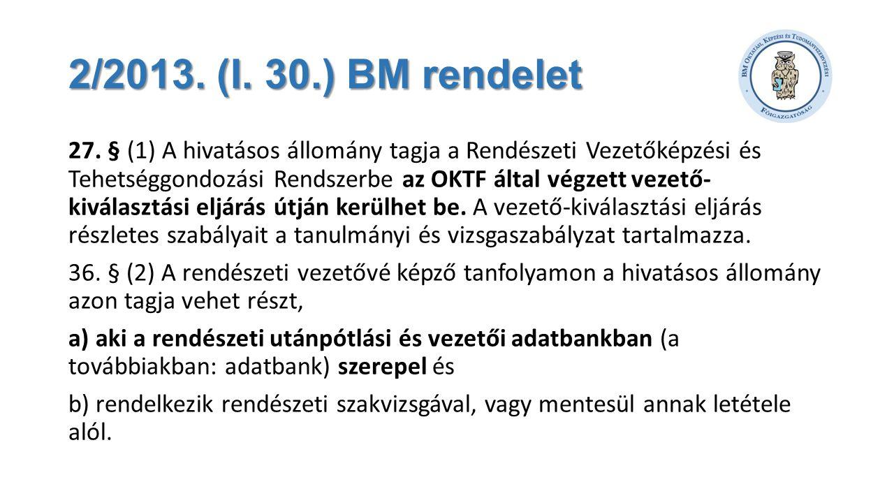 2/2013. (I. 30.) BM rendelet 27. § (1) A hivatásos állomány tagja a Rendészeti Vezetőképzési és Tehetséggondozási Rendszerbe az OKTF által végzett vez