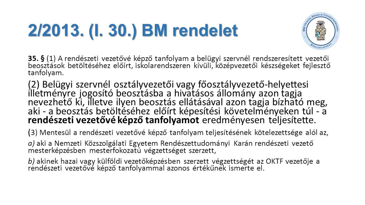 2/2013. (I. 30.) BM rendelet 35. § (1) A rendészeti vezetővé képző tanfolyam a belügyi szervnél rendszeresített vezetői beosztások betöltéséhez előírt