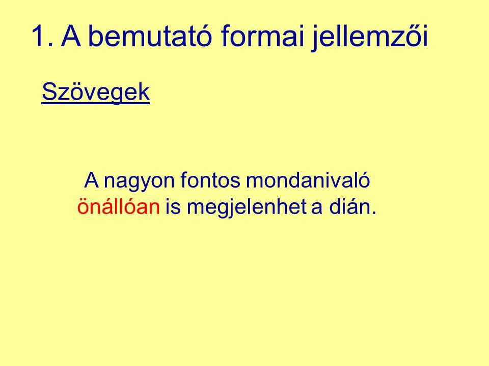 Szövegek 1. A bemutató formai jellemzői A nagyon fontos mondanivaló önállóan is megjelenhet a dián.
