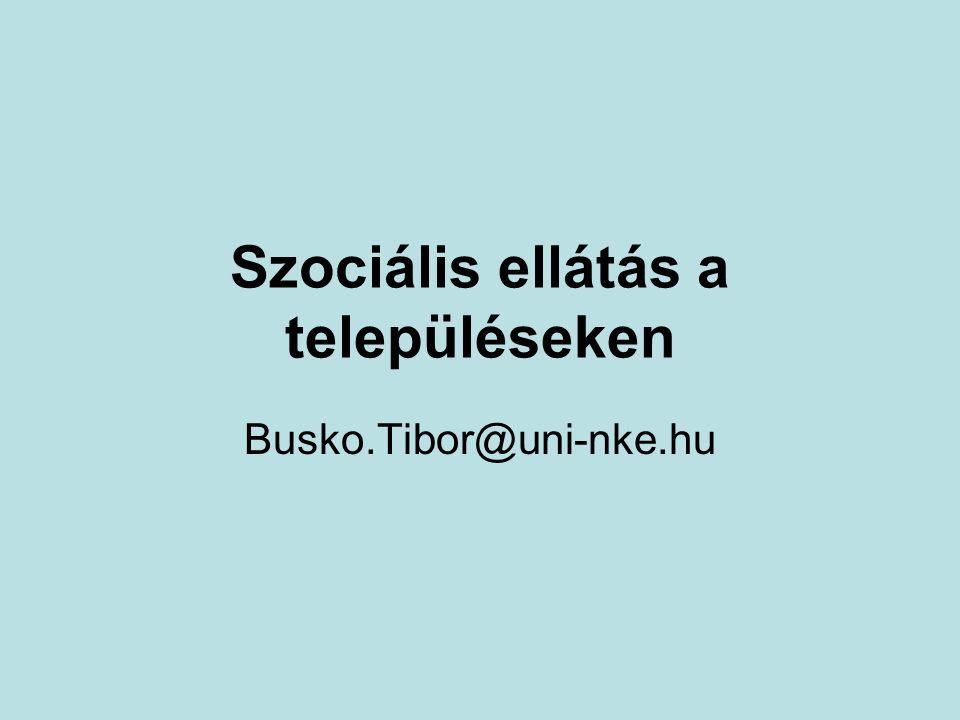 Szociális ellátás a településeken Busko.Tibor@uni-nke.hu