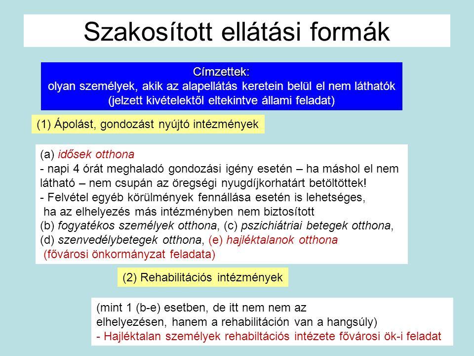 Szakosított ellátási formák Címzettek: olyan személyek, akik az alapellátás keretein belül el nem láthatók (jelzett kivételektől eltekintve állami fel