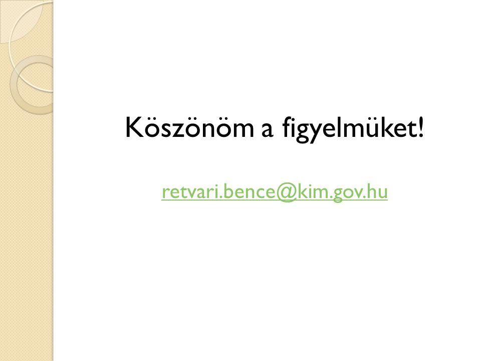 Köszönöm a figyelmüket! retvari.bence@kim.gov.hu