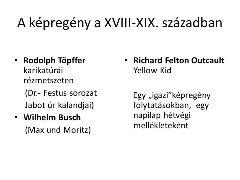 A képregény a XVIII-XIX. században • Rodolph Töpffer karikatúrái rézmetszeten (Dr.- Festus sorozat Jabot úr kalandjai) • Wilhelm Busch (Max und Moritz