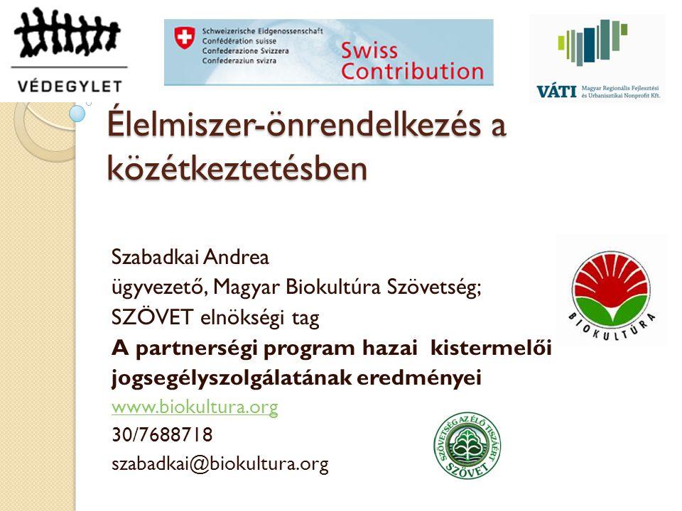 Élelmiszer-önrendelkezés a közétkeztetésben Szabadkai Andrea ügyvezető, Magyar Biokultúra Szövetség; SZÖVET elnökségi tag A partnerségi program hazai