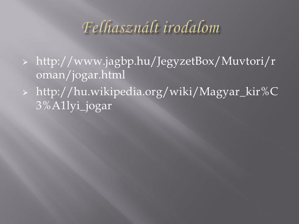  http://www.jagbp.hu/JegyzetBox/Muvtori/r oman/jogar.html  http://hu.wikipedia.org/wiki/Magyar_kir%C 3%A1lyi_jogar