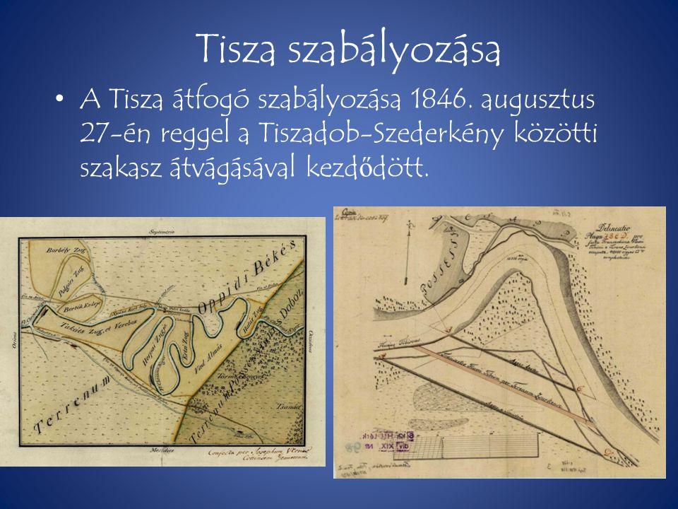 Tisza szabályozása • A Tisza átfogó szabályozása 1846. augusztus 27-én reggel a Tiszadob-Szederkény közötti szakasz átvágásával kezd ő dött.