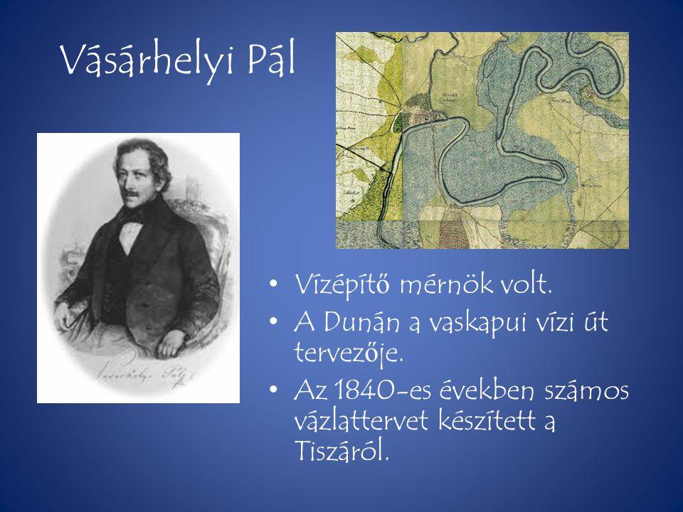 Vásárhelyi Pál • Vízépít ő mérnök volt. • A Dunán a vaskapui vízi út tervez ő je. • Az 1840-es években számos vázlattervet készített a Tiszáról.