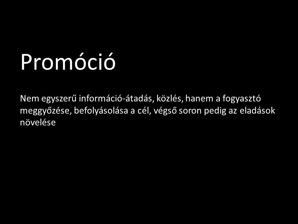 Promóció Nem egyszerű információ-átadás, közlés, hanem a fogyasztó meggyőzése, befolyásolása a cél, végső soron pedig az eladások növelése