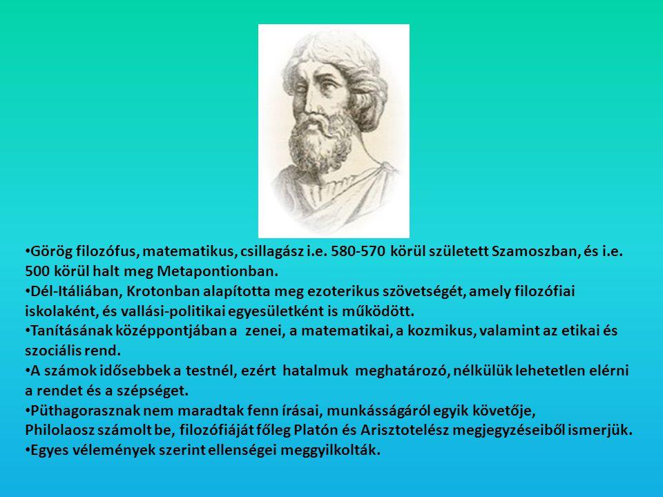 • Görög filozófus, matematikus, csillagász i.e. 580-570 körül született Szamoszban, és i.e. 500 körül halt meg Metapontionban. • Dél-Itáliában, Kroton