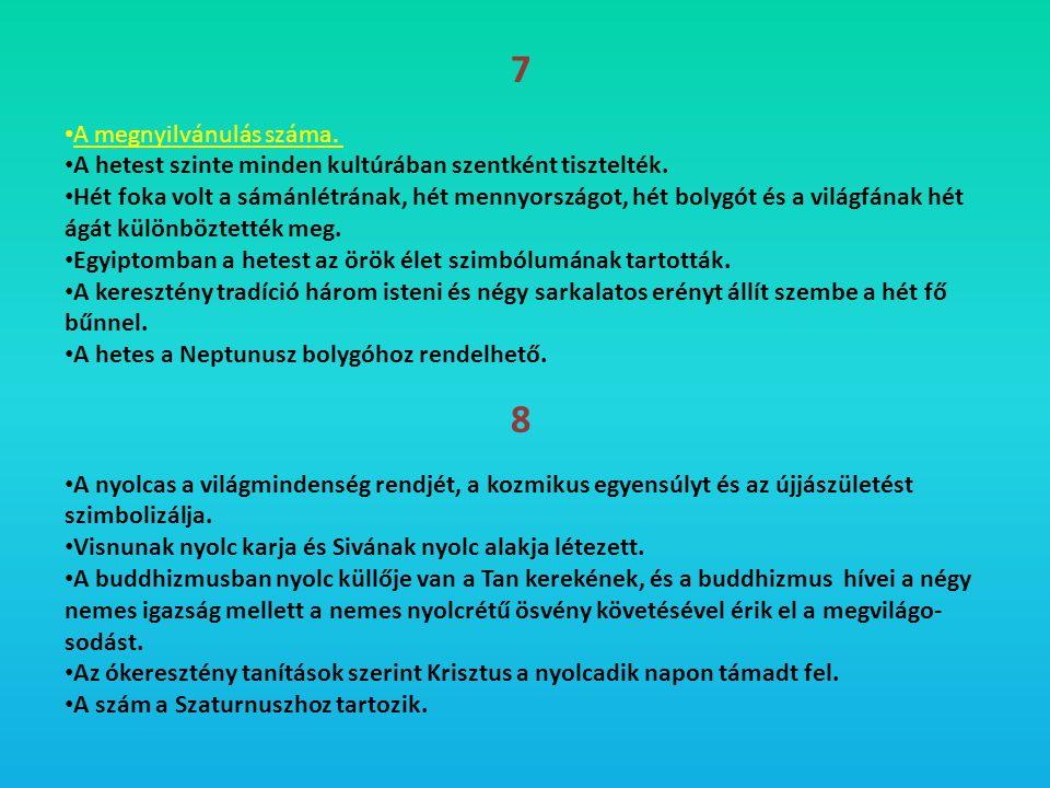 7 • A megnyilvánulás száma. • A hetest szinte minden kultúrában szentként tisztelték. • Hét foka volt a sámánlétrának, hét mennyországot, hét bolygót