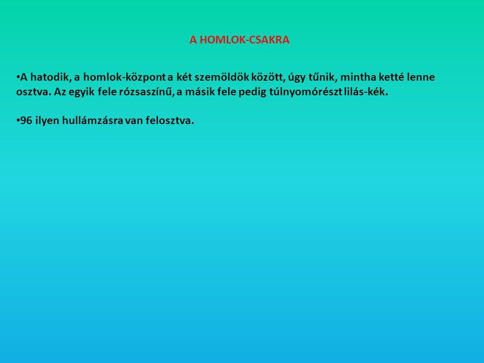 A HOMLOK-CSAKRA • A hatodik, a homlok-központ a két szemöldök között, úgy tűnik, mintha ketté lenne osztva. Az egyik fele rózsaszínű, a másik fele ped