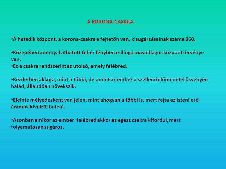 A KORONA-CSAKRA • A hetedik központ, a korona-csakra a fejtetőn van, kisugárzásainak száma 960. • Közepében arannyal áthatott fehér fényben csillogó m