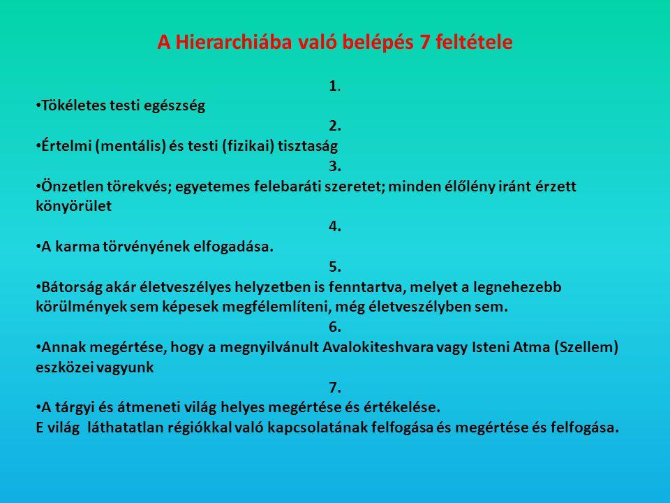A Hierarchiába való belépés 7 feltétele 1. • Tökéletes testi egészség 2. • Értelmi (mentális) és testi (fizikai) tisztaság 3. • Önzetlen törekvés; egy