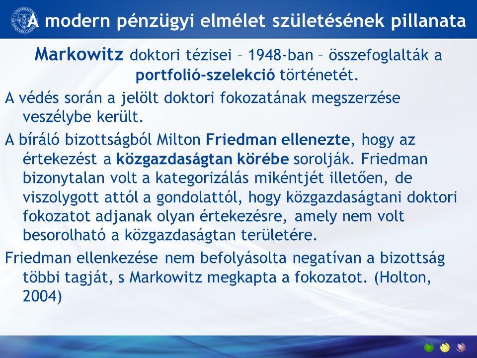 A modern pénzügyi elmélet születésének pillanata Markowitz doktori tézisei – 1948-ban – összefoglalták a portfolió-szelekció történetét. A védés során