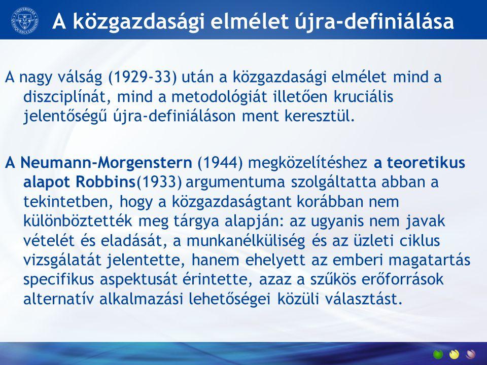 A közgazdasági elmélet újra-definiálása A nagy válság (1929-33) után a közgazdasági elmélet mind a diszciplínát, mind a metodológiát illetően kruciáli
