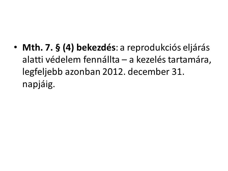 • Mth. 7. § (4) bekezdés: a reprodukciós eljárás alatti védelem fennállta – a kezelés tartamára, legfeljebb azonban 2012. december 31. napjáig.