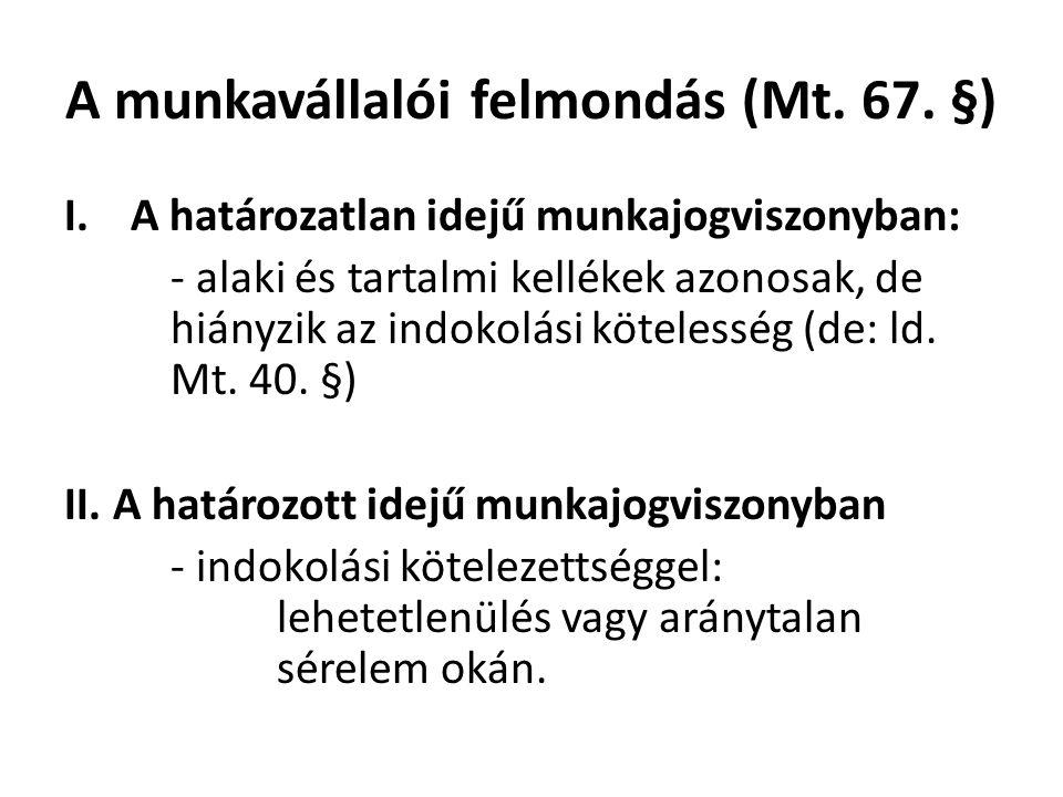 A munkavállalói felmondás (Mt. 67. §) I.A határozatlan idejű munkajogviszonyban: - alaki és tartalmi kellékek azonosak, de hiányzik az indokolási köte