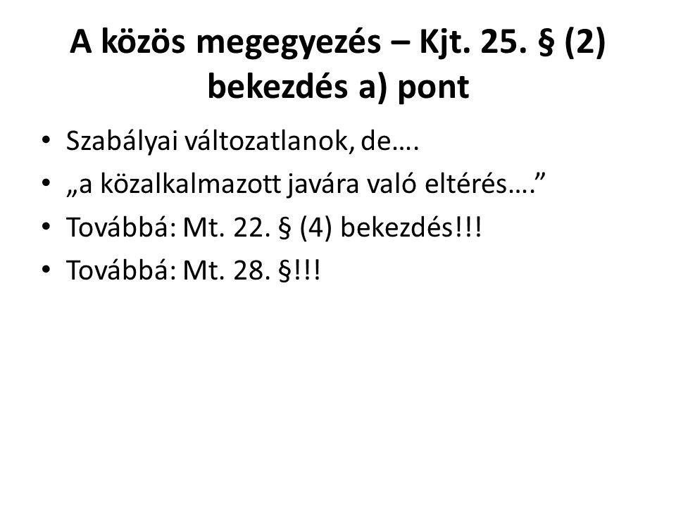 """A közös megegyezés – Kjt. 25. § (2) bekezdés a) pont • Szabályai változatlanok, de…. • """"a közalkalmazott javára való eltérés…."""" • Továbbá: Mt. 22. § ("""