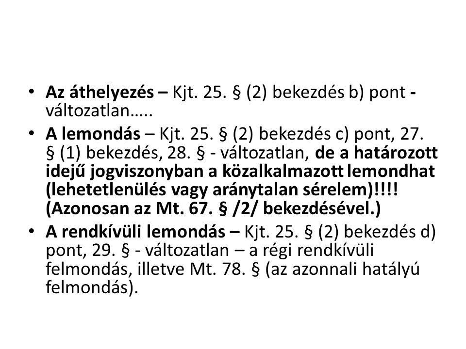 • Az áthelyezés – Kjt. 25. § (2) bekezdés b) pont - változatlan….. • A lemondás – Kjt. 25. § (2) bekezdés c) pont, 27. § (1) bekezdés, 28. § - változa