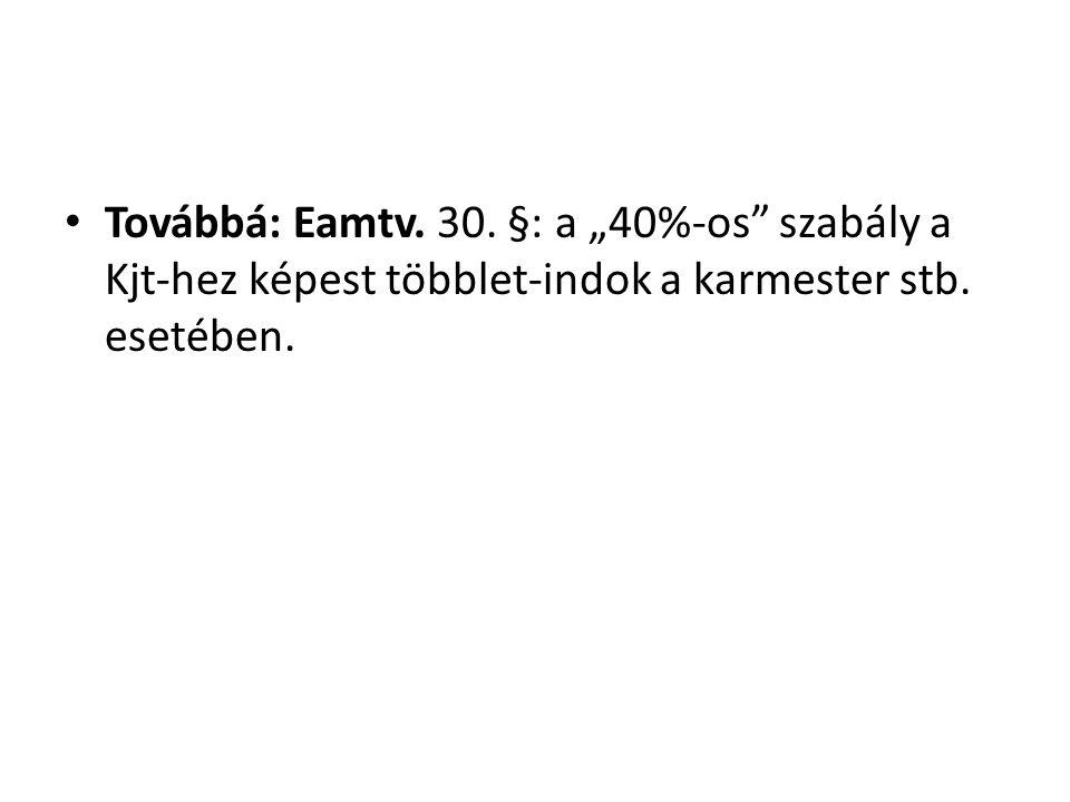 """• Továbbá: Eamtv. 30. §: a """"40%-os"""" szabály a Kjt-hez képest többlet-indok a karmester stb. esetében."""