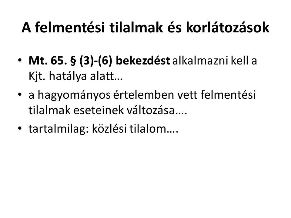 A felmentési tilalmak és korlátozások • Mt. 65. § (3)-(6) bekezdést alkalmazni kell a Kjt. hatálya alatt… • a hagyományos értelemben vett felmentési t