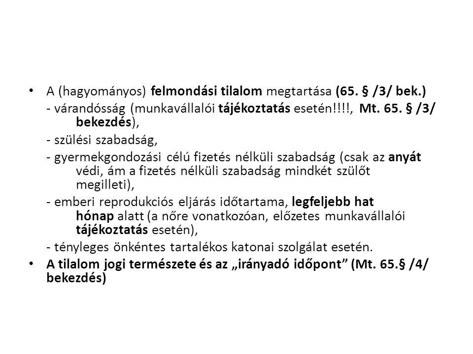 • A (hagyományos) felmondási tilalom megtartása (65. § /3/ bek.) - várandósság (munkavállalói tájékoztatás esetén!!!!, Mt. 65. § /3/ bekezdés), - szül
