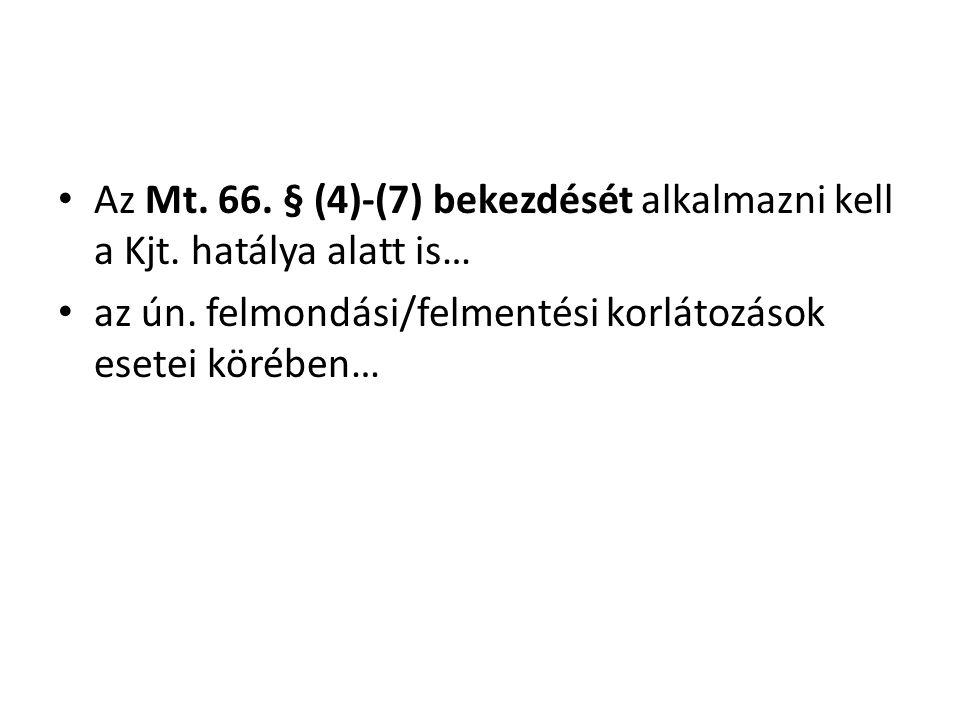 • Az Mt. 66. § (4)-(7) bekezdését alkalmazni kell a Kjt. hatálya alatt is… • az ún. felmondási/felmentési korlátozások esetei körében…