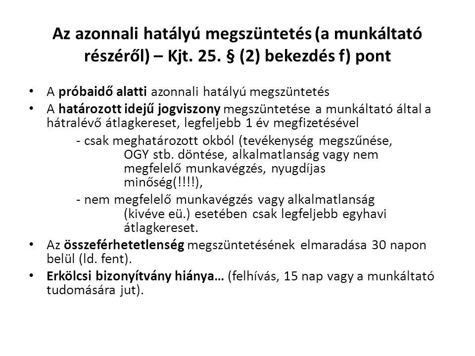 Az azonnali hatályú megszüntetés (a munkáltató részéről) – Kjt. 25. § (2) bekezdés f) pont • A próbaidő alatti azonnali hatályú megszüntetés • A határ