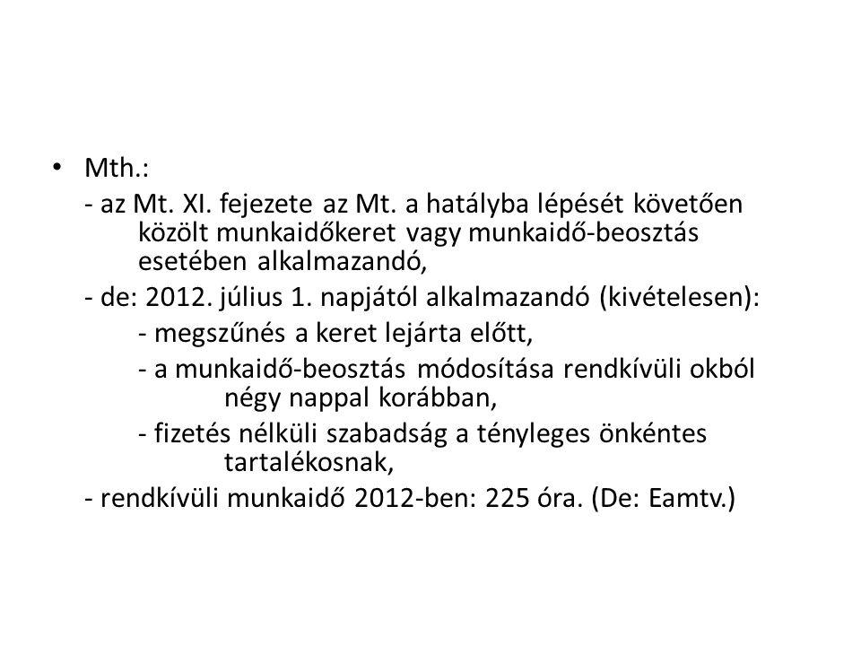 • Mth.: - az Mt. XI. fejezete az Mt. a hatályba lépését követően közölt munkaidőkeret vagy munkaidő-beosztás esetében alkalmazandó, - de: 2012. július