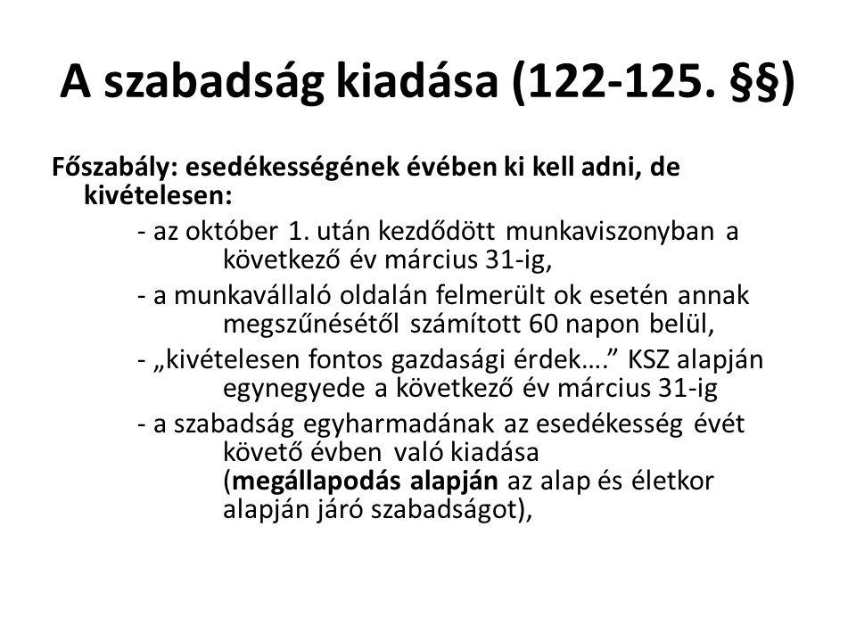 A szabadság kiadása (122-125. §§) Főszabály: esedékességének évében ki kell adni, de kivételesen: - az október 1. után kezdődött munkaviszonyban a köv