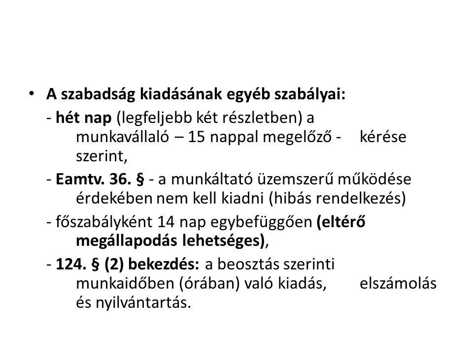 • A szabadság kiadásának egyéb szabályai: - hét nap (legfeljebb két részletben) a munkavállaló – 15 nappal megelőző - kérése szerint, - Eamtv. 36. § -