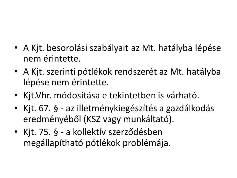 • A Kjt. besorolási szabályait az Mt. hatályba lépése nem érintette. • A Kjt. szerinti pótlékok rendszerét az Mt. hatályba lépése nem érintette. • Kjt
