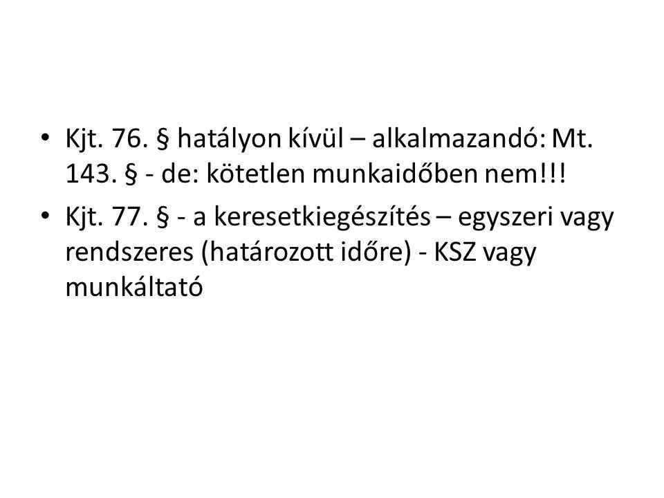 • Kjt. 76. § hatályon kívül – alkalmazandó: Mt. 143. § - de: kötetlen munkaidőben nem!!! • Kjt. 77. § - a keresetkiegészítés – egyszeri vagy rendszere
