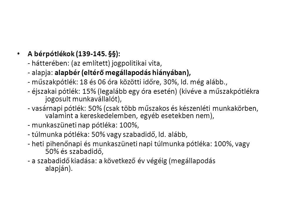 • A bérpótlékok (139-145. §§): - hátterében: (az említett) jogpolitikai vita, - alapja: alapbér (eltérő megállapodás hiányában), - műszakpótlék: 18 és