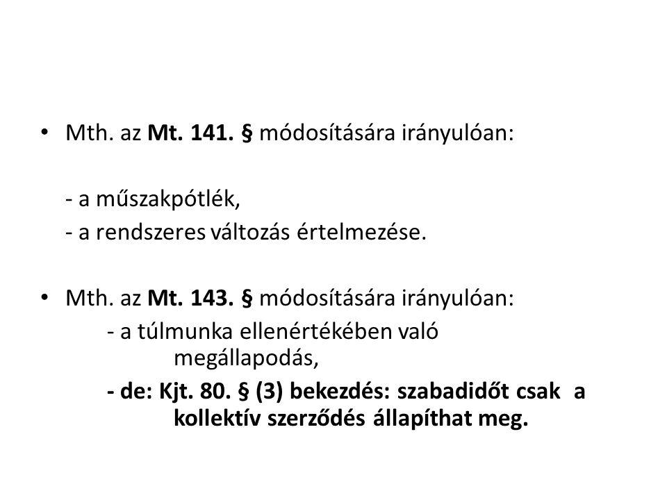• Mth. az Mt. 141. § módosítására irányulóan: - a műszakpótlék, - a rendszeres változás értelmezése. • Mth. az Mt. 143. § módosítására irányulóan: - a