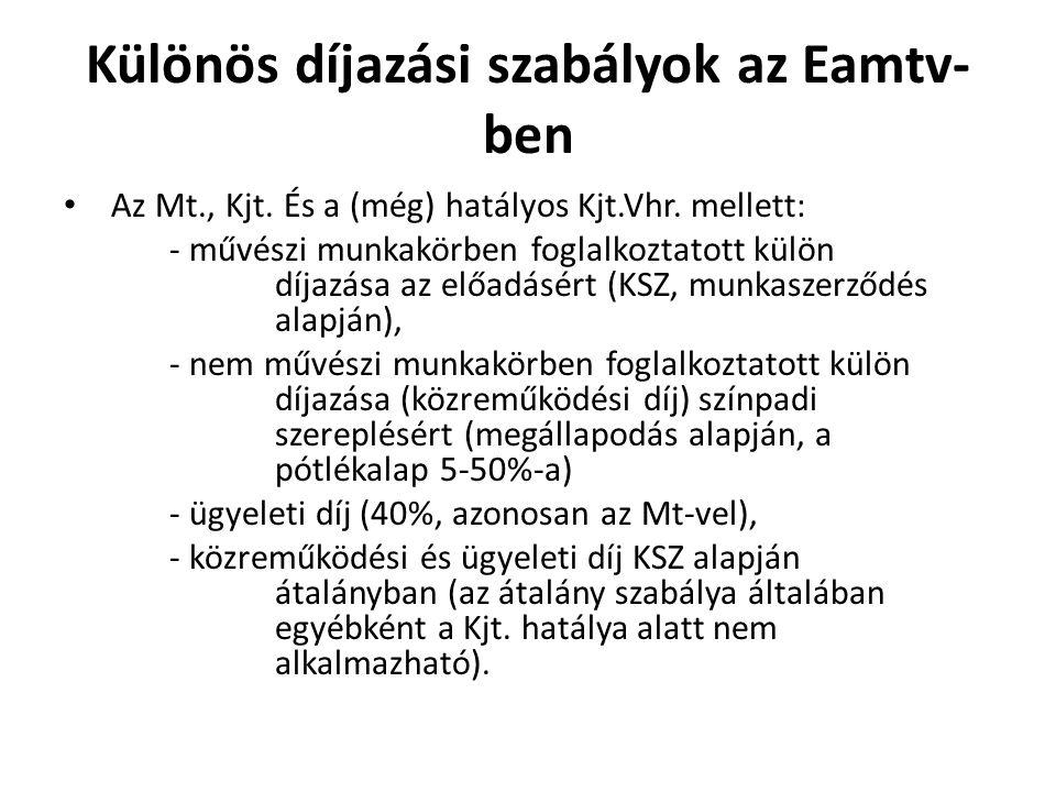Különös díjazási szabályok az Eamtv- ben • Az Mt., Kjt. És a (még) hatályos Kjt.Vhr. mellett: - művészi munkakörben foglalkoztatott külön díjazása az