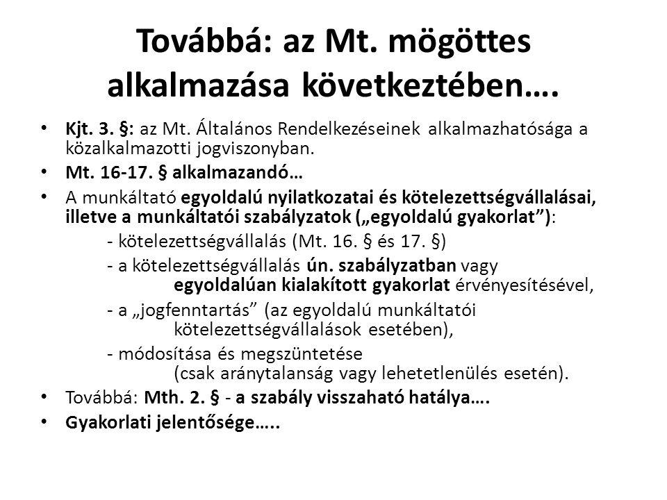 Továbbá: az Mt. mögöttes alkalmazása következtében…. • Kjt. 3. §: az Mt. Általános Rendelkezéseinek alkalmazhatósága a közalkalmazotti jogviszonyban.