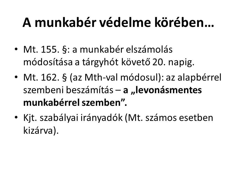 A munkabér védelme körében… • Mt. 155. §: a munkabér elszámolás módosítása a tárgyhót követő 20. napig. • Mt. 162. § (az Mth-val módosul): az alapbérr