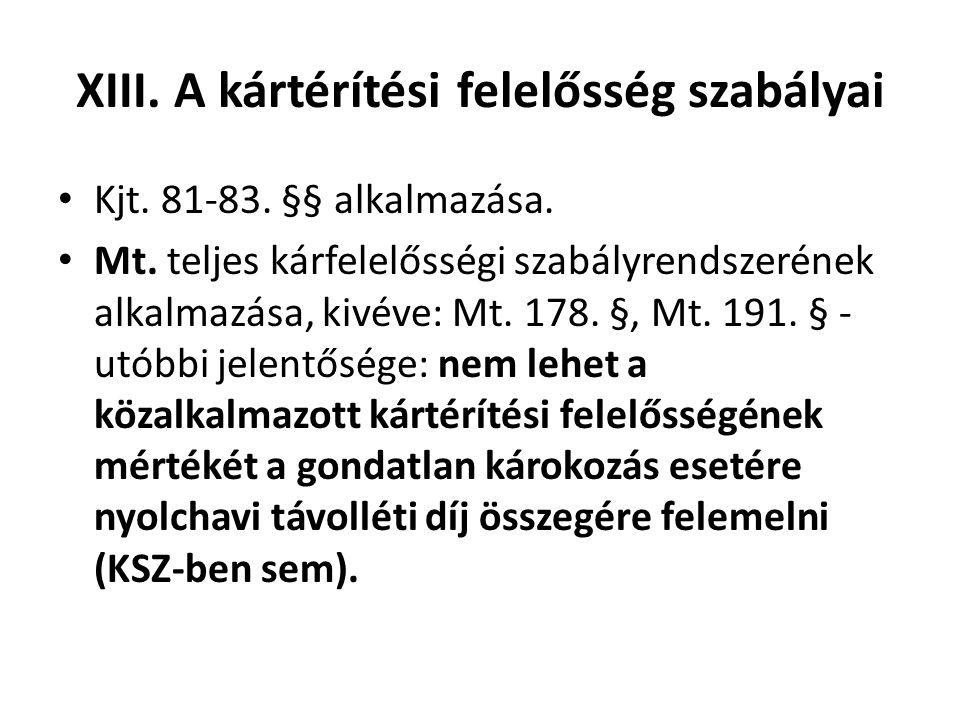 XIII. A kártérítési felelősség szabályai • Kjt. 81-83. §§ alkalmazása. • Mt. teljes kárfelelősségi szabályrendszerének alkalmazása, kivéve: Mt. 178. §