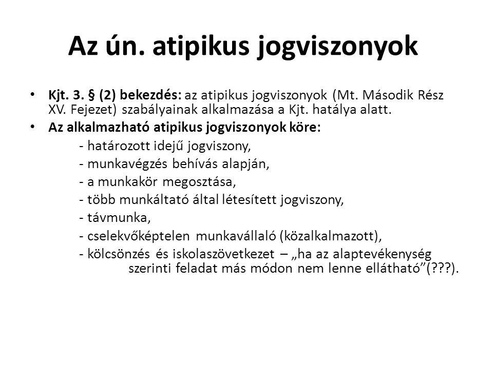 Az ún. atipikus jogviszonyok • Kjt. 3. § (2) bekezdés: az atipikus jogviszonyok (Mt. Második Rész XV. Fejezet) szabályainak alkalmazása a Kjt. hatálya